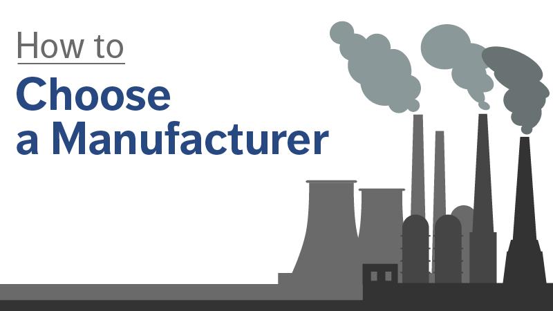 Choosing a Manufacturer